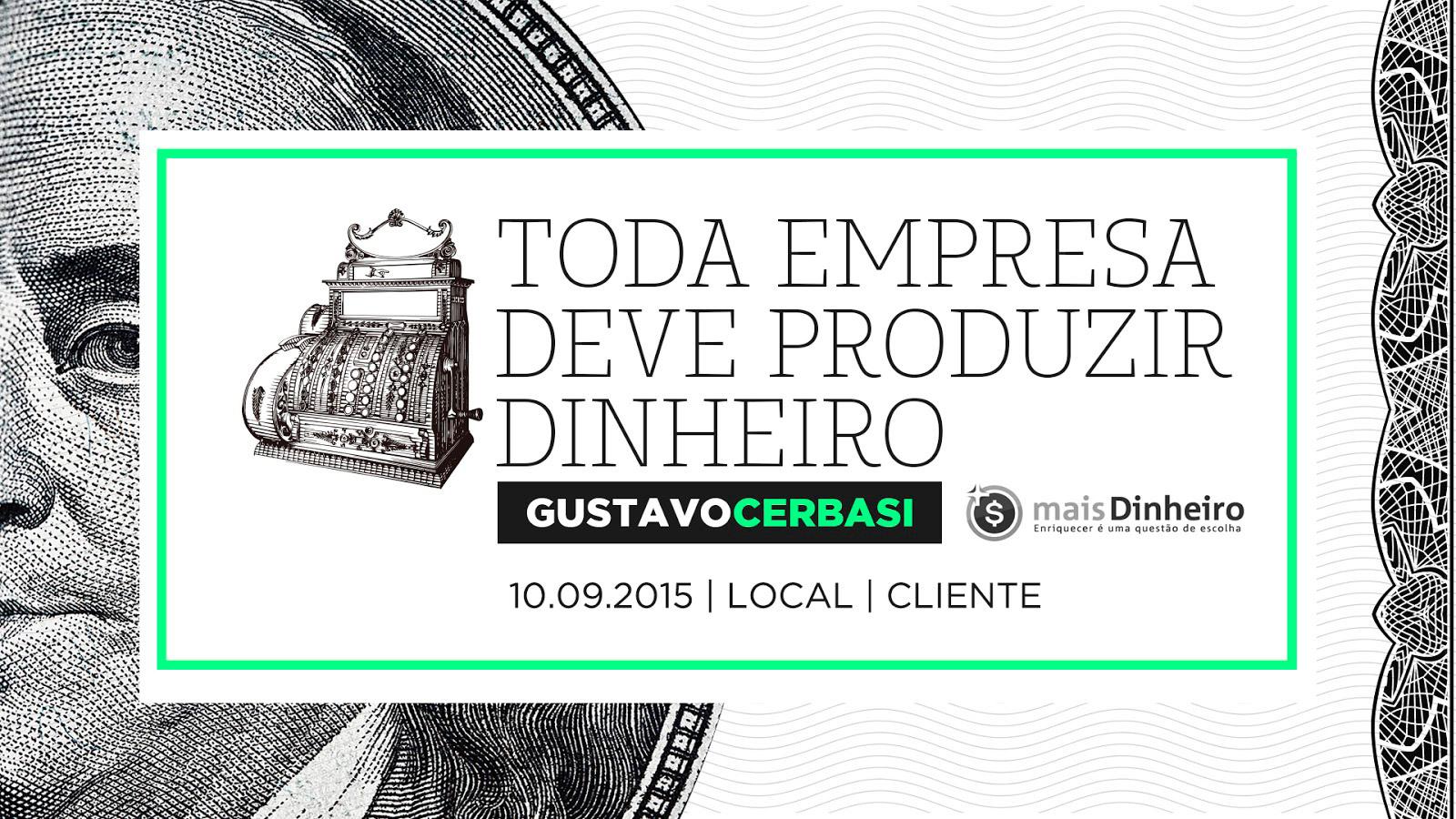 Toda empresa deve produzir dinheiro - Gustavo Cerbasi - Onigrama Apresentações